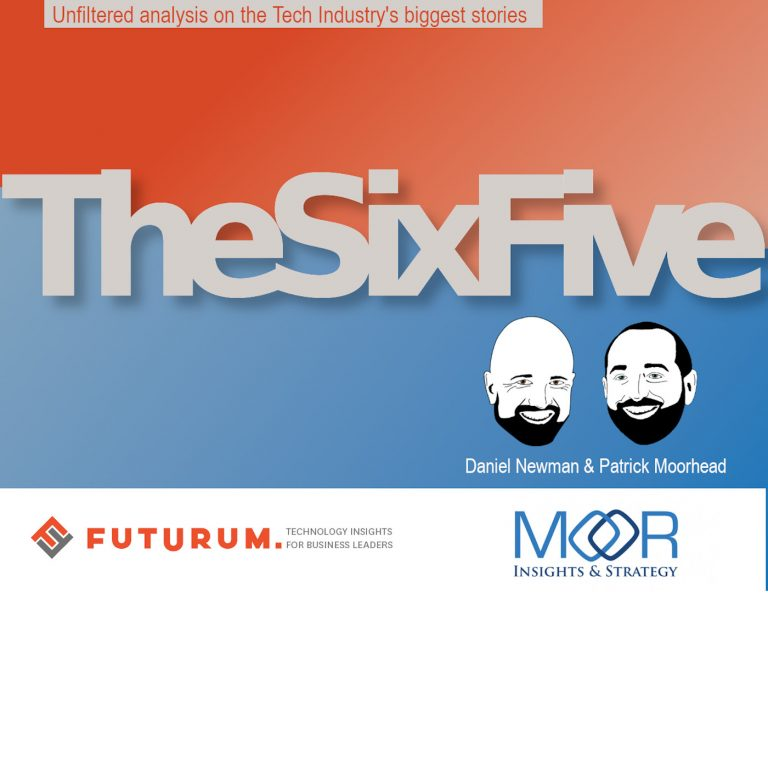 The Six Five with Patrick Moorhead and Daniel Newman